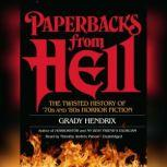 Paperbacks from Hell The Twisted History of 70s and 80s Horror Fiction, Grady Hendrix