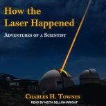 How the Laser Happened Adventures of a Scientist, Charles H. Townes