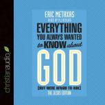 Everything You Always Wanted to Know about God (But Were Afraid to Ask) The Jesus Edition, Eric Metaxas