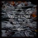 Neighbors The Destruction of the Jewish Community in Jedwabne, Poland, Jan T. Gross