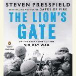 The Lion's Gate On the Front Lines of the Six Day War, Steven Pressfield