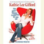 Just When I Thought I'd Dropped My Last Egg Life and Other Calamities, Kathie Lee Gifford