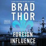 Foreign Influence A Thriller, Brad Thor