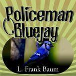 Policeman Bluejay, L. Frank Baum