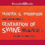 Generation of Swine Tales of Shame and Degradation in the '80's, Hunter S. Thompson