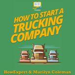 How To Start a Trucking Company Your Step By Step Guide To Starting a Trucking Company, HowExpert