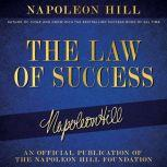 The Law of Success An official production of the Napoleon Hill Foundation, Napoleon Hill