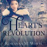 A Heart's Revolution, Roseanna M. White