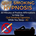Quit Smoking Hypnosis 30 Minutes of Positive Affirmations to Help You Quit Smoking Cigarettes While You Sleep #2, Mindfulness Training