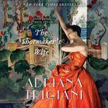 The Shoemaker's Wife A Novel, Adriana Trigiani