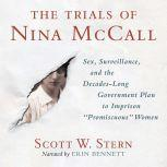 The Trials of Nina McCall Sex, Surveillance, and the Decades-Long Government Plan to Imprison Promiscuous Women, Scott Stern
