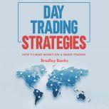 Day Trading Strategies How to Make Money Day & Swing Trading, Bradley Banks