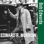 Edward R. Murrow and the Birth of Broadcast Journalism, Bob Edwards