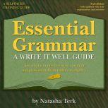 Essential Grammar A Write It Well Guide 3rd Revised edition, Natasha Terk