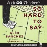 So Hard to Say, Alex Sanchez