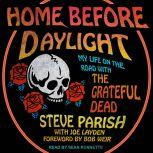 Home Before Daylight My Life on the Road with the Grateful Dead, Steve Parish