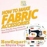 How To Make Fabric Accessories Your Step By Step Guide To Making Fabric Accessories, HowExpert