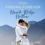 Finding Forever in Hawk Ridge Hollow Sweet Small Town Happily Ever After, Ellie Hall