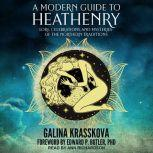 A Modern Guide to Heathenry Lore, Celebrations, and Mysteries of the Northern Traditions, Galina Krasskova