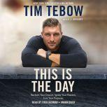 This Is the Day Reclaim Your Dream. Ignite Your Passion. Live Your Purpose., Tim Tebow