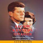Jackie Kennedy Onassis The Biography of America's First Lady (Women in History Book 1), Adam Brown