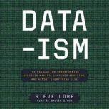 Data-ism The Revolution Transforming Decision Making, Consumer Behavior, and Almost Everything Else, Steve Lohr