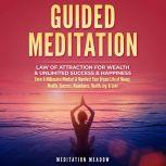 Guided Meditation - Law of Attraction for Wealth & Unlimited Success & Happiness Form A Millionaire Mindset & Manifest Your Dream Life of Money, Wealth, Success, Abundance, Health, Joy, & Love, Meditation Meadow