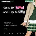 Cross My Heart and Hope to Spy, Ally Carter