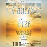 Cancer Free, Third Edition Your Guide to Gentle, Nontoxic Healing, Bill Henderson