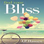Find Your Bliss Break Free of Self-Imposed Boundaries and Embrace a New World of Possibilities, J.P. Hansen