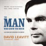 The Man Who Knew Too Much Alan Turing and the Invention of the Computer, David Leavitt