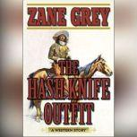 The Hash Knife Outfit A Western Story, Zane Grey