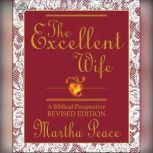 The Excellent Wife A Biblical Perspective, Martha Peace