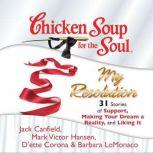 Chicken Soup for the Soul: My Resolution - 31 Stories of Support, Making Your Dream a Reality, and Liking It, Jack Canfield
