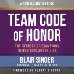 Rich Dad Advisors: Team Code of Honor The Secrets of Champions in Business and in Life, Blair Singer