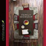 Family Worship In the Bible, in History & in Your Home, Donald S. Whitney