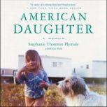 American Daughter A Memoir, Stephanie Thornton Plymale