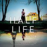 Half Life A Novel, Jillian Cantor