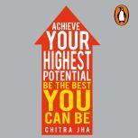 Achieve Your Highest Potential, Chitra Jha