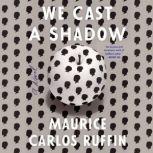 We Cast a Shadow A Novel, Maurice Carlos Ruffin
