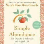 Simple Abundance 365 Days to a Balanced and Joyful Life, Sarah Ban Breathnach