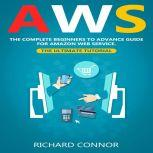 AWS The Complete Beginner to Advanced Guide for Amazon Web Service — The Ultimate Tutorial, Richard Connor