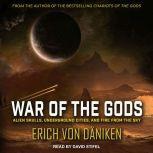 War of the Gods Alien Skulls, Underground Cities, and Fire from the Sky, Erich von Daniken