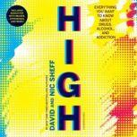 High Everything You Want to Know about Drugs, Alcohol, and Addiction, David Sheff