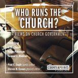 Who Runs the Church? 4 Views on Church Government, Paul E. Engle
