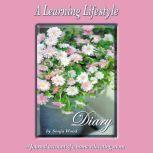 A Learning Lifestyle Diary A journal account of a home educating mom, Sonja Wood