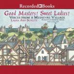 Good Masters! Sweet Ladies! Voices from a Medieval Village, Laura Amy Schlitz