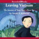 Leaving Vietnam The True Story of Tuan Ngo, Sarah Kilbourne