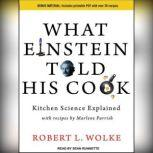 What Einstein Told His Cook Kitchen Science Explained, Robert L. Wolke