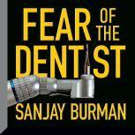 Fear of the Dentist, Sanjay Burman
